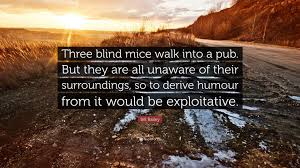 Are Mice Blind Bill Bailey Quote U201cthree Blind Mice Walk Into A Pub But They Are