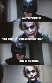 New Memes Today - whats new joker your mother started her period today how do you