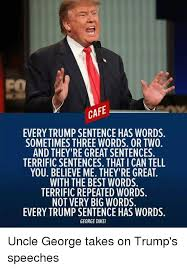 Meme Sentences - cafe every trump sentence has words sometimes three words or two