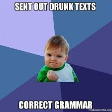 Drunk Text Meme - sent out drunk texts correct grammar as an english major i feel