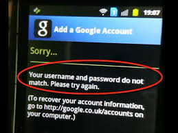 account recovery for android your username and password do not match play store add a