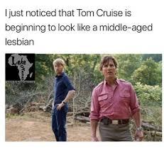 Lesbian Memes - tom cruise beginning look like a middle aged lesbian meme lekememes
