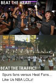 Heat Fans Meme - beat the heat beat the traffic spurs fans versus heat fans like