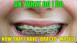 Braces Memes - i am bracing myself as ordered imgflip