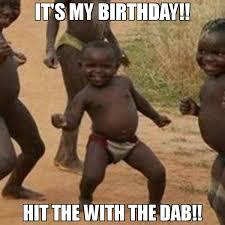 Dab Meme - it s my birthday hit the with the dab meme third world