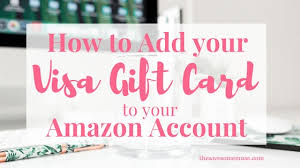 tutorial hack visa how to add your visa gift card to your amazon account the awesome muse