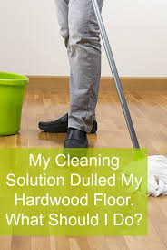 help my cleaning solution dulled my hardwood home ec 101