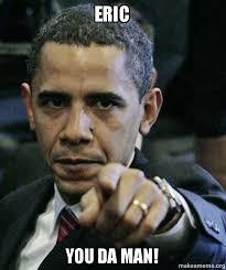 Eric Meme - eric you da man angry obama make a meme