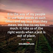 Light Words J R R Tolkien Quote It Is The Way Of My People To Use Light Words At