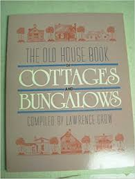Bungalows And Cottages by The Old House Book Of Cottages And Bungalows Lawrence Grow