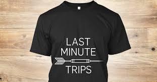 last minute trip last minute trips products teespring