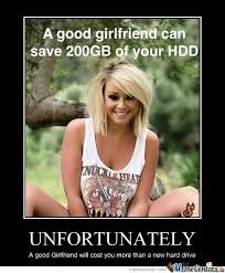Girlfriend Birthday Meme - unfortunately a good girlfriend will cost you more than a new