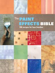 the paint effects bible 100 recipes for faux finishes kerry