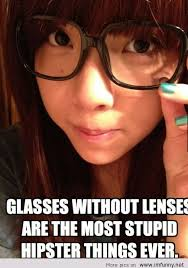 Hipster Glasses Meme - the most stupid hipster thing ever