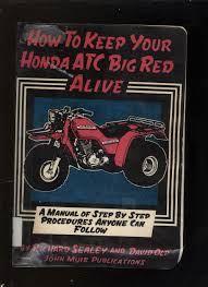 how to keep your honda atc big red alive a manual of step by step