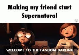 Welcome Meme - supernatural memes meme 87 welcome to the fandom wattpad