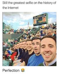 Greatest Internet Memes - still the greatest selfie on the history of the internet 000