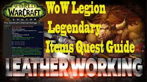 wow legion leatherworking make legendary items quest guide youtube