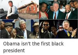 Obama Bill Clinton Meme - obama isn t the first black president bill clinton meme on me me