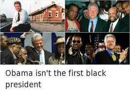 Bill Clinton Meme - obama isn t the first black president bill clinton meme on me me