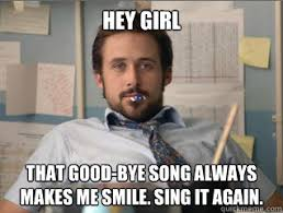 Girl Bye Meme - hey girl you rocked that fire drill teacher ryan gosling quickmeme