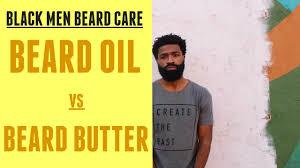 black men beard care beard oil vs beard butter youtube