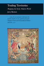 Mapping The World With Art by Trading Territories Mapping The Early Modern World Brotton