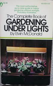 the complete book of gardening under lights elvin mcdonald