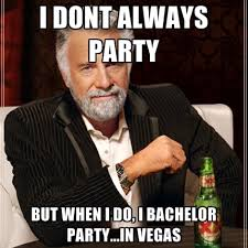 Bachelor Party Meme - i dont always party but when i do i bachelor party in vegas