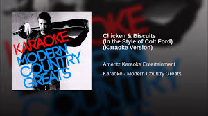 chicken u0026 biscuits in the style of colt ford karaoke version