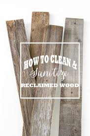 how to clean woodwork how to clean and sanitize reclaimed wood stacy risenmay