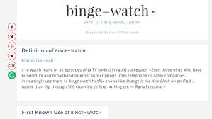 merriam webster makes u0027binge watch u0027 official as it adds 1 000