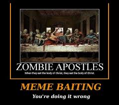 Zombie Jesus Meme - the nazaroo zone meme baiting dem posters cont