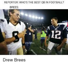 Drew Brees Memes - reporter who s the best qb in football brees brady sego drew brees