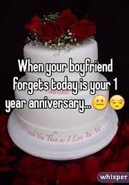 your boyfriend forgets today is your 1 year anniversary