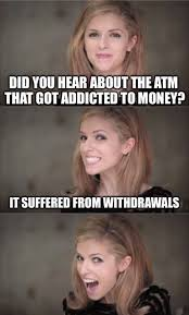 O Face Meme - did you hear about the atm that got addicted to money funny money