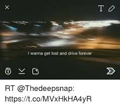 Getting Lost Meme - to i wanna get lost and drive forever rt httpstcomvxhkha4yr meme
