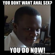 Anal Sex Meme - you dont want anal sex you do now ksi rape face meme generator