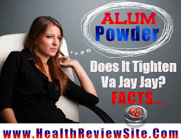 where can i find alum how to make your vag tighter with alum powder weired faq s answered