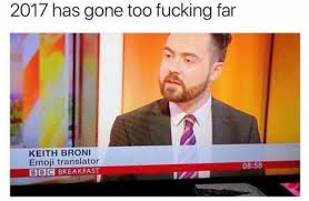 Bbc Memes - dopl3r com memes 2017 has gone too fucking far keith broni emoji
