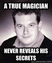 Magician Meme - a true magician never reveals his secrets brandon quickmeme