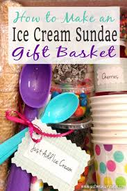 Making Gift Baskets Diy Ice Cream Sundae Gift Basket Gifts Your Friends And Family