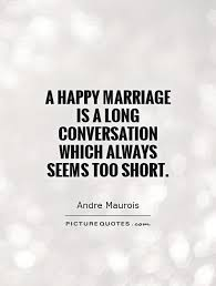 wedding quotes happy a happy marriage is a conversation which always seems