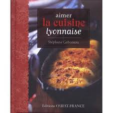 la cuisine lyonnaise aimer la cuisine lyonnaise broché stéphane gaborieau achat