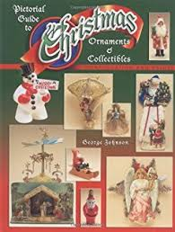 christmas past a collectors u0027 guide to its history and decorations