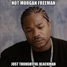 Morgan Freeman Memes - not morgan freeman just thoughtful blackman create meme