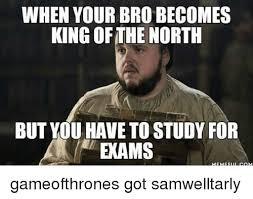 King Of The North Meme - when your bro becomes king of the north but you have to study for