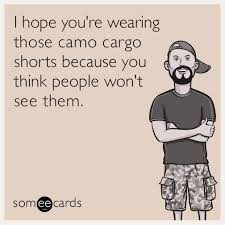 Cargo Pants Meme - lol i hope you re wearing those camo cargo shorts because you think