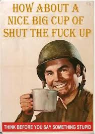 Shut The Fuck Up Meme - how about a nice big cup of shut the fuck up shut the fuck up