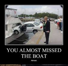 Boat Meme - you almost missed the boat very demotivational demotivational